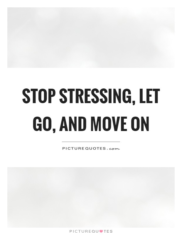 Stop stressing, let go, and move on Picture Quote #1