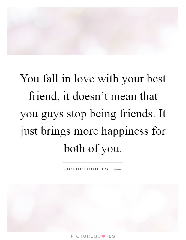 You fall in love with your best friend, it doesn\'t mean that ...