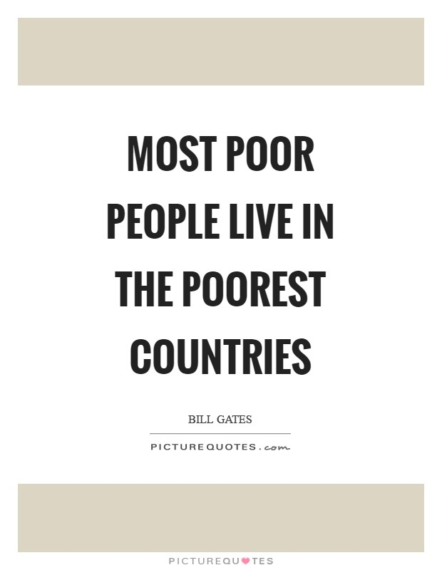 Most poor people live in the poorest countries Picture Quote #1