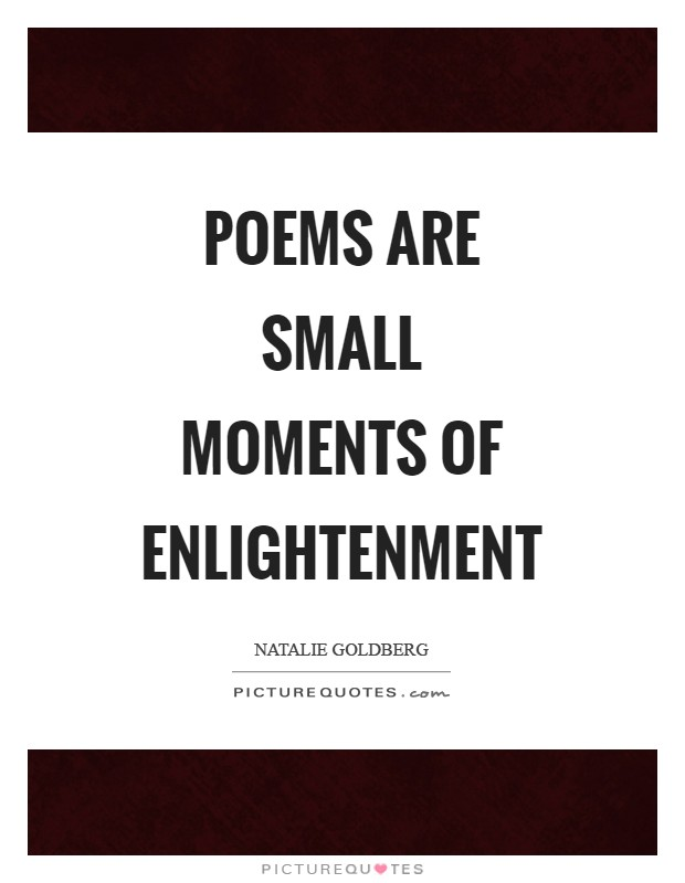 Poems are small moments of enlightenment Picture Quote #1