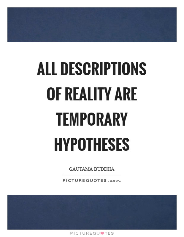 All descriptions of reality are temporary hypotheses Picture Quote #1