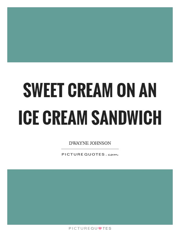Sweet cream on an ice cream sandwich Picture Quote #1