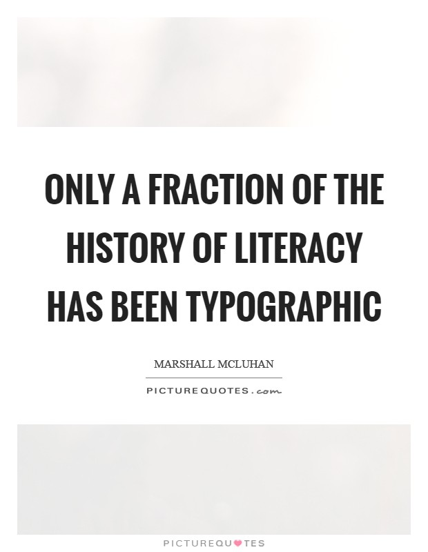 Only a fraction of the history of literacy has been typographic Picture Quote #1