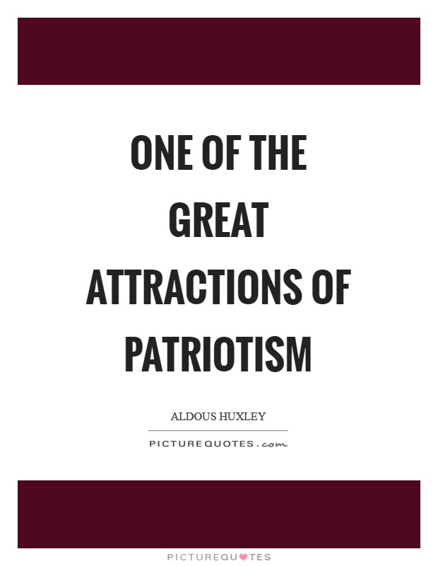 One of the great attractions of patriotism Picture Quote #1
