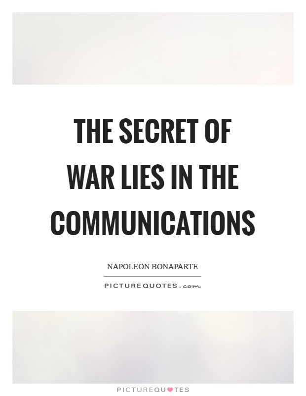 The secret of war lies in the communications Picture Quote #1