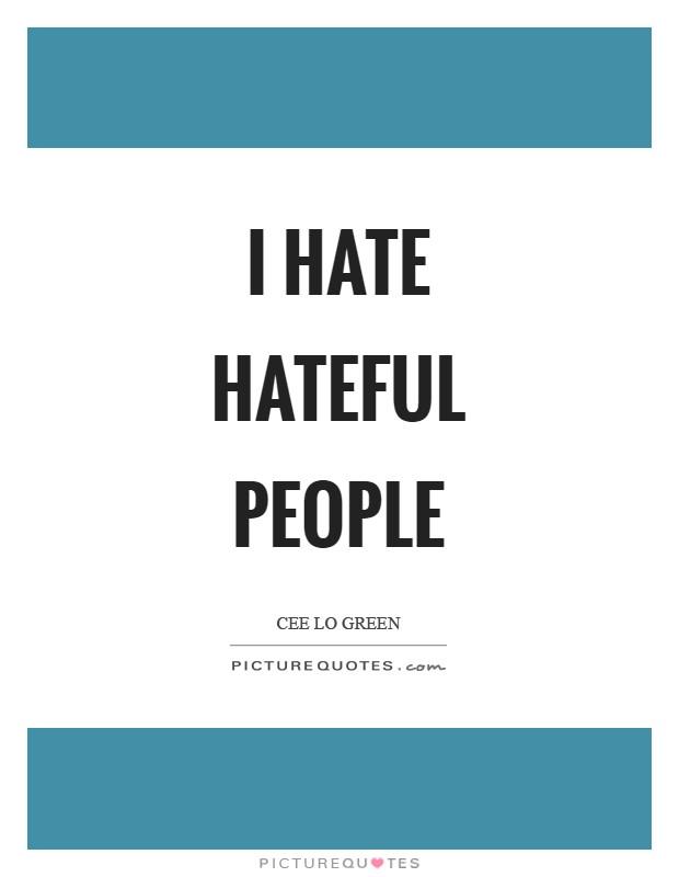 I hate hateful people Picture Quote #1