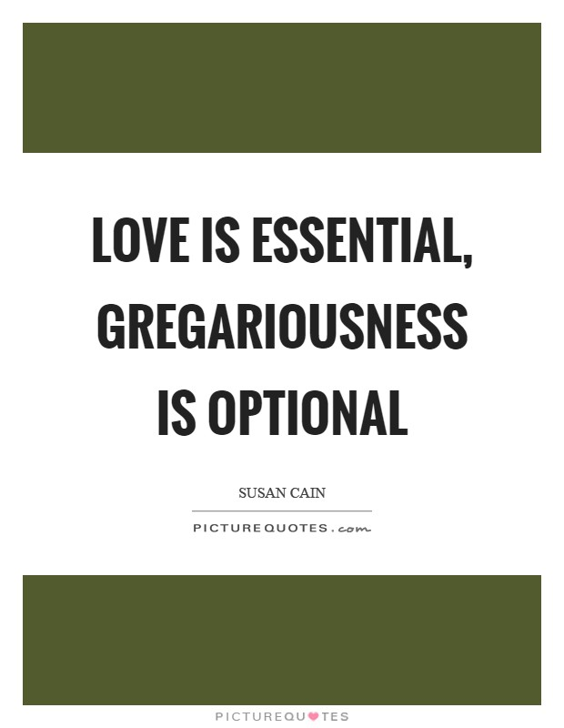 Love is essential, gregariousness is optional Picture Quote #1