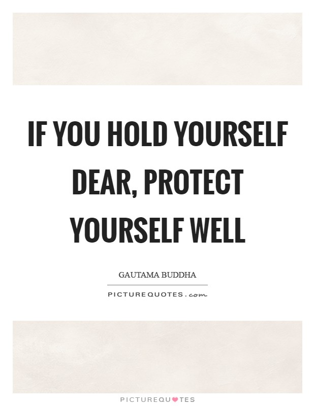 If you hold yourself dear, protect yourself well Picture Quote #1