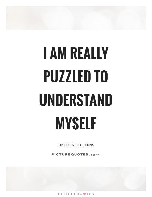 I am really puzzled to understand myself Picture Quote #1