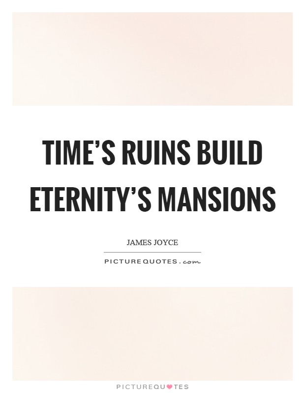 Time's ruins build eternity's mansions Picture Quote #1