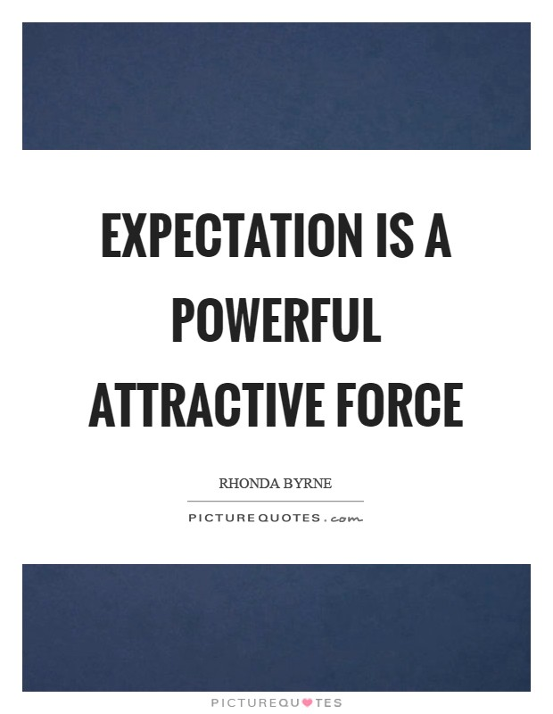 Expectation is a powerful attractive force Picture Quote #1