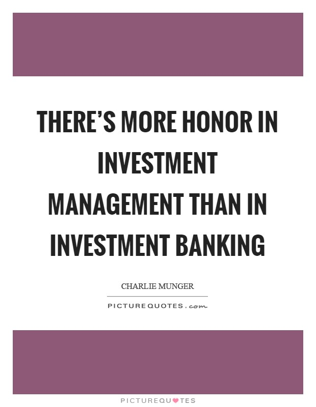 There's more honor in investment management than in investment banking Picture Quote #1