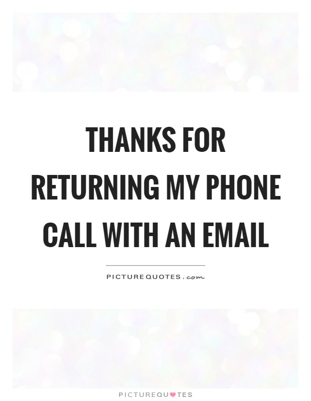 Phone Call Quotes Awesome Thanks For Returning My Phone Call With An Email  Picture Quotes