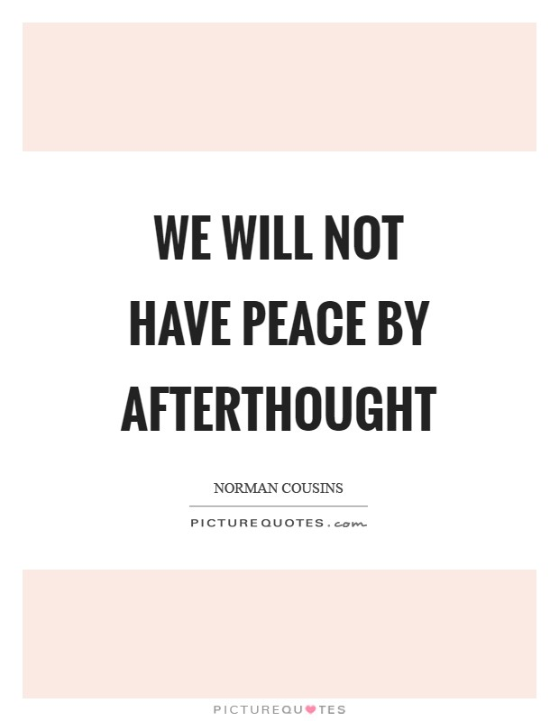 We will not have peace by afterthought Picture Quote #1