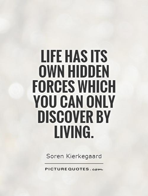 Life has its own hidden forces which you can only discover by living Picture Quote #1