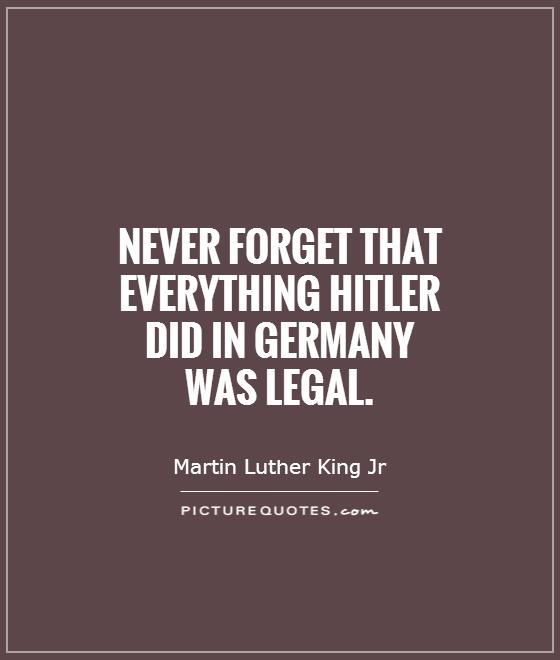 Never forget that everything Hitler did in Germany was legal Picture Quote #1