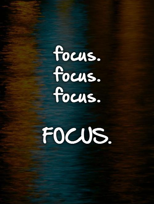 focus.  focus. focus.  FOCUS Picture Quote #1
