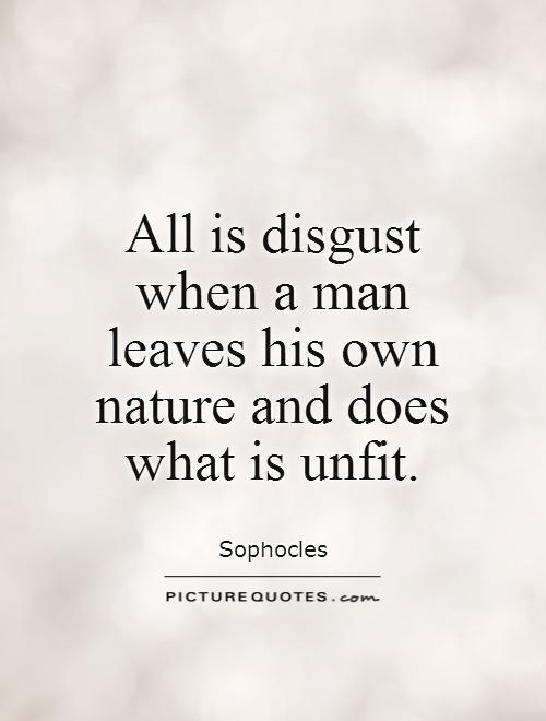 All is disgust when a man leaves his own nature and does what is unfit Picture Quote #1