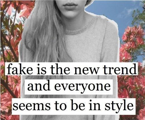 Fake is the new trend and everyone seems to be in style Picture Quote #1
