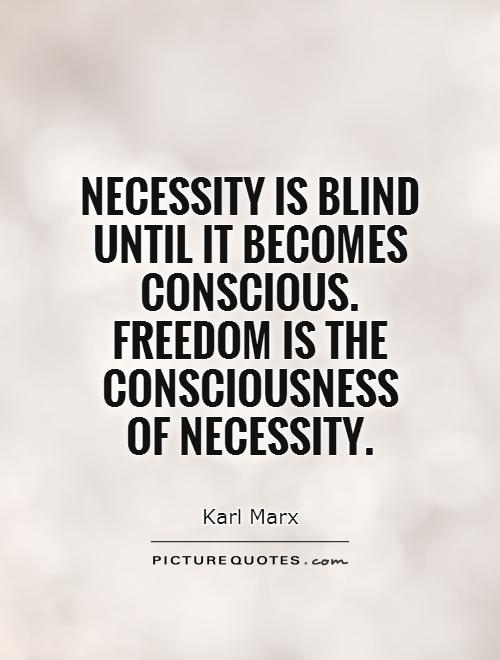 Conscious Quotes Unique Necessity Is Blind Until It Becomes Consciousfreedom Is The