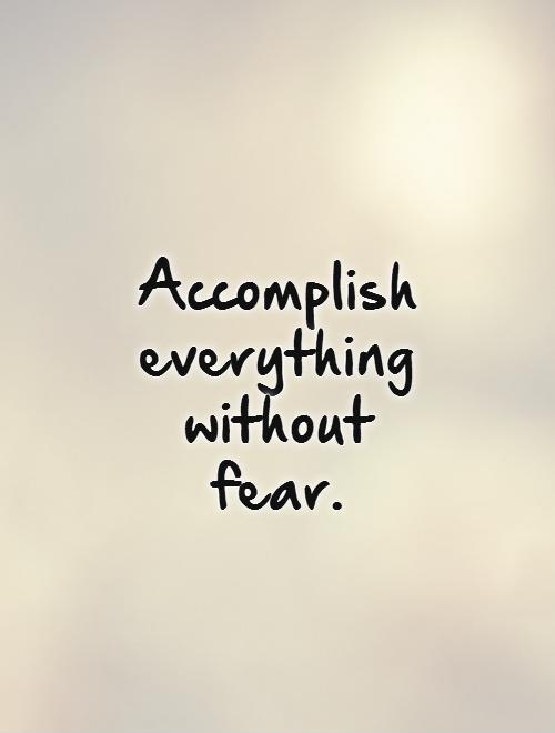 Accomplish everything without fear Picture Quote #1