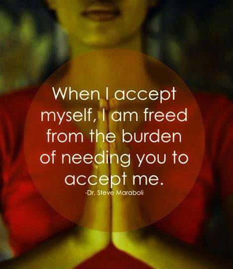 When I accept myself, I am freed from the burden of needing you to accept me Picture Quote #1