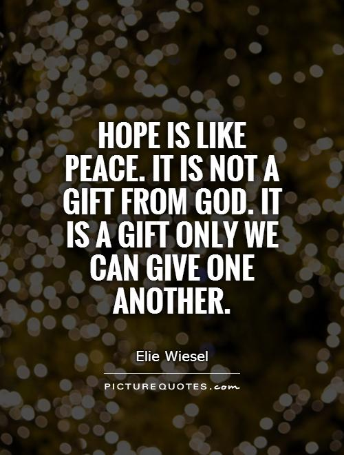 Hope is like peace. It is not a gift from God. It is a gift only we can give one another Picture Quote #1