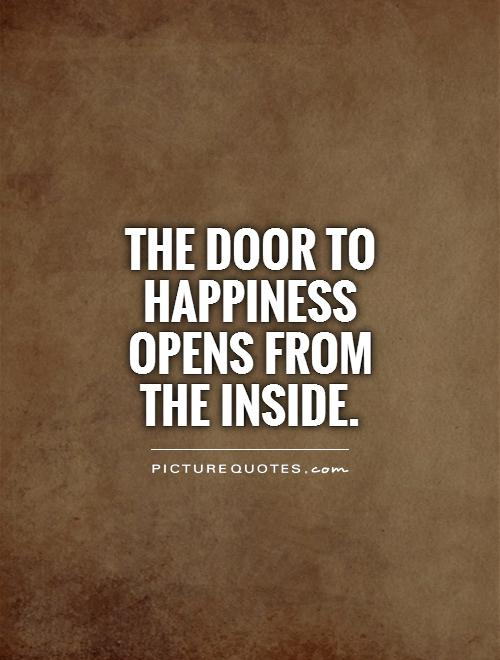 The door to happiness opens from the inside Picture Quote #1