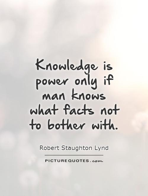 Knowledge Is Power Only If Man Knows What Facts Not To Bother Delectable Knowledge Is Power Quote