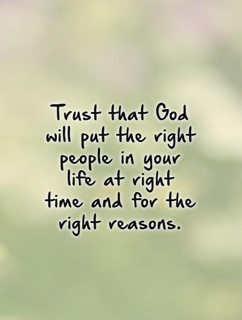 Trust that God will put the right people in your life at right time and for the right reasons Picture Quote #1