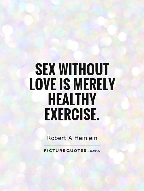 Sex without love is merely healthy exercise Picture Quote #1
