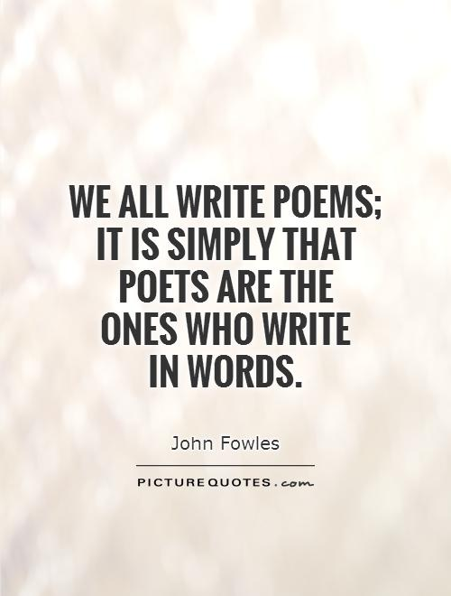 We all write poems;  it is simply that  poets are the  ones who write  in words Picture Quote #1