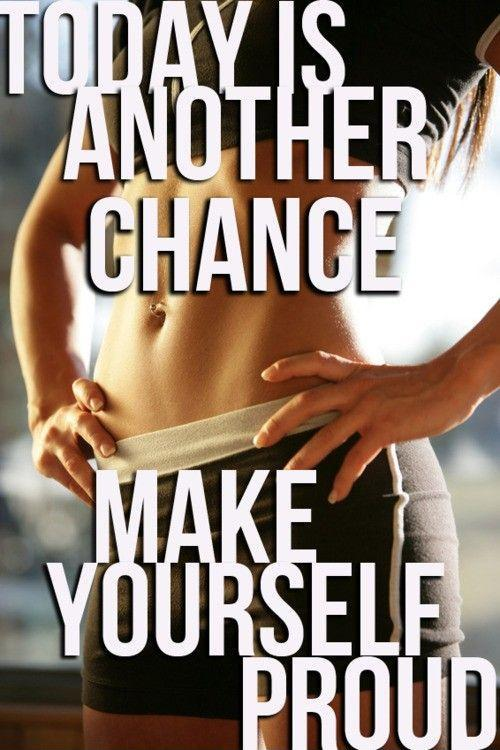 Today is another chance. Make yourself proud Picture Quote #1