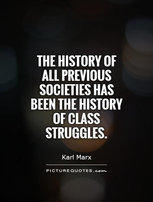 The history of all previous societies has been the history of class struggles Picture Quote #1