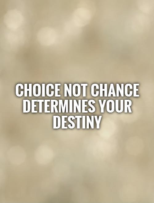 Choice not chance determines your destiny Picture Quote #1