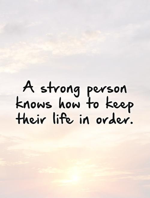 A strong person knows how to keep their life in order Picture Quote #1