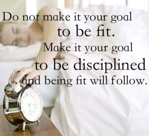 Do not make it your goal to be fit. Make it your goal to be disciplined and being fit will follow. Picture Quote #1