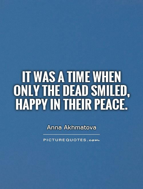 It was a time when only the dead smiled,  happy in their peace Picture Quote #1