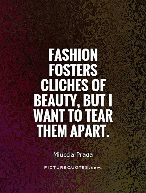 Fashion fosters cliches of beauty, but I want to tear them apart Picture Quote #1