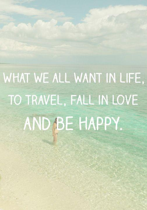 What we all want in life, to travel, fall in love, and be happy Picture Quote #1