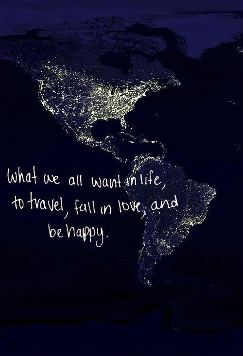 What we all want in life, to travel, fall in love, and be happy Picture Quote #2