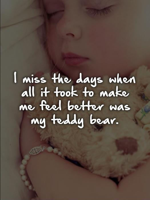 I miss the days when all it took to make me feel better was my teddy bear Picture Quote #1