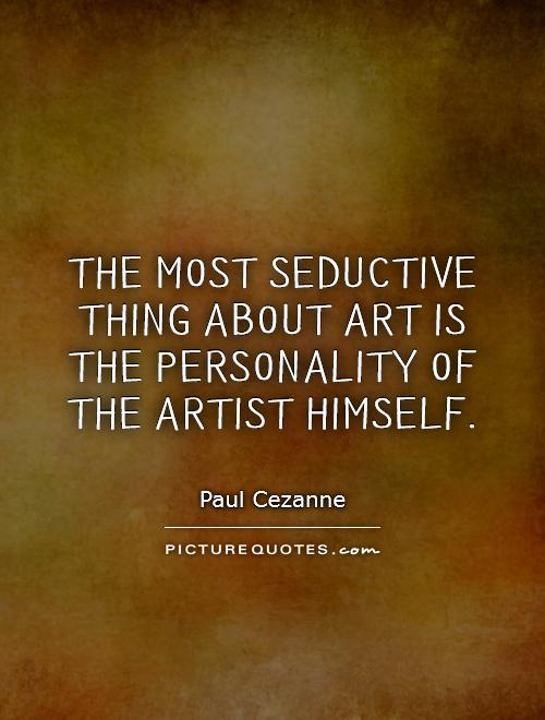 The most seductive thing about art is the personality of the artist himself Picture Quote #1