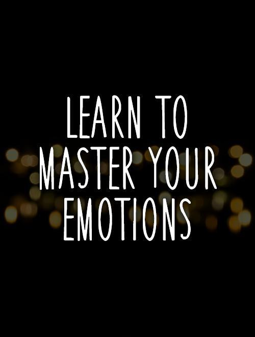 Learn to master your emotions Picture Quote #1