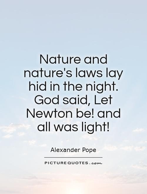 Nature and nature's laws lay hid in the night. God said, Let Newton be! and all was light! Picture Quote #1