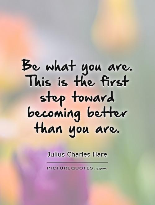 Be what you are. This is the first step toward becoming better than you are Picture Quote #1