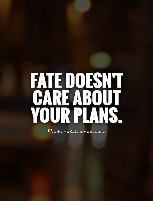 Fate doesn't care about your plans Picture Quote #1