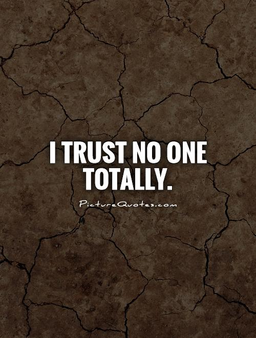 I trust no one totally Picture Quote #1