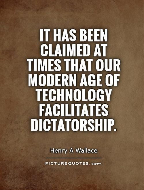 It has been claimed at times that our modern age of technology facilitates dictatorship Picture Quote #1
