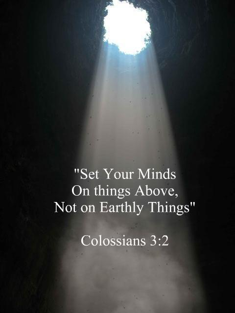 Set you mind on things above, not on Earthly things Picture Quote #1